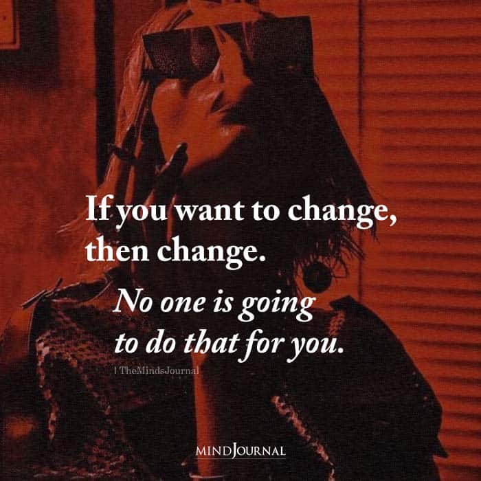 if you want to change then change