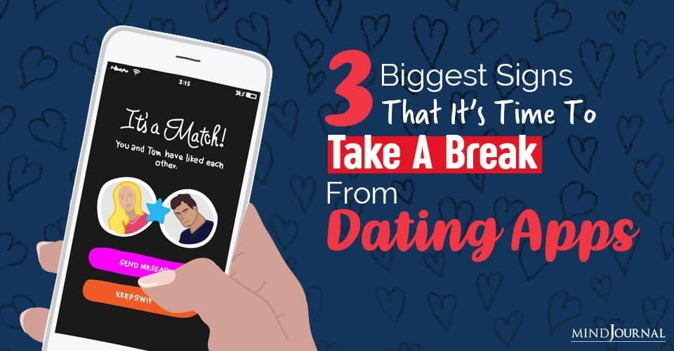 it's time to take break from dating apps