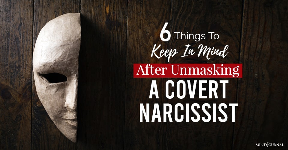 keep in mind after unmasking a covert narcissist