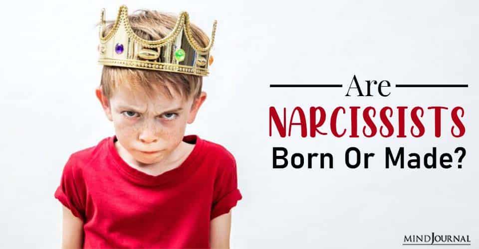 nature or nurture are narcissists born