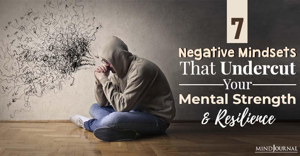 negative mindsets that undercut mental strength