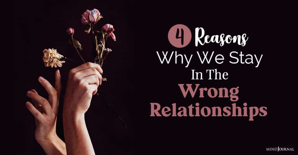 stay in the wrong relationships