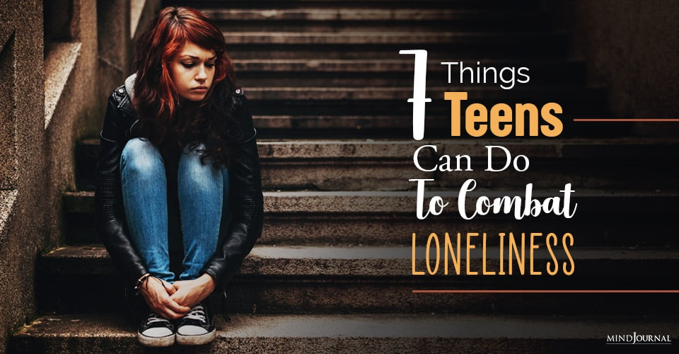 why are teens so lonely and can do combat loneliness