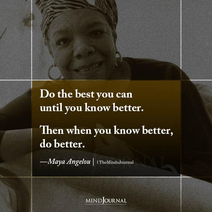 Do The Best You Can Until You Know Better
