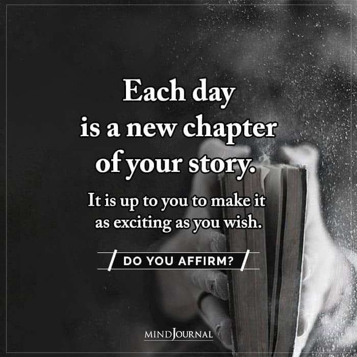 Each Day Is A New Chapter Of Your Story