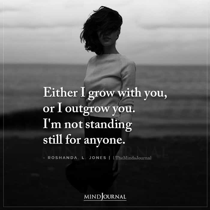 Either I Grow With You Or I Outgrow You