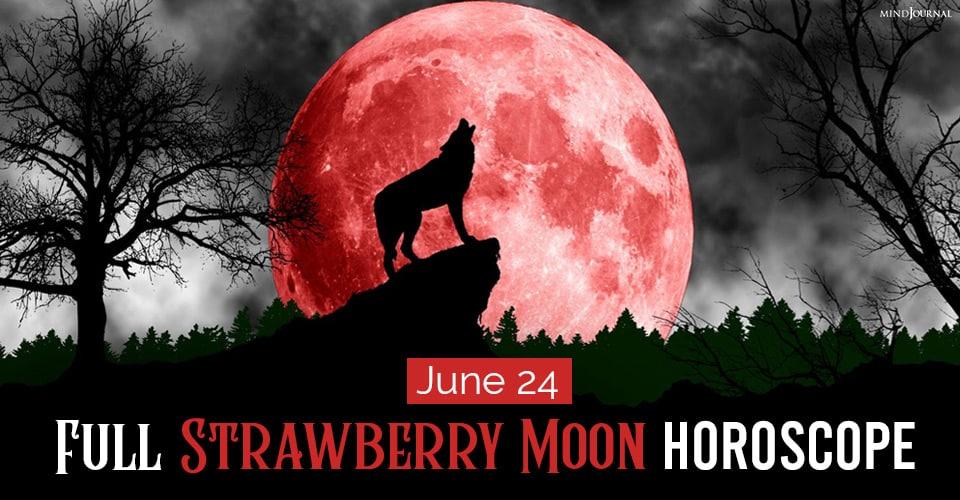 Full Strawberry Moon Horoscope
