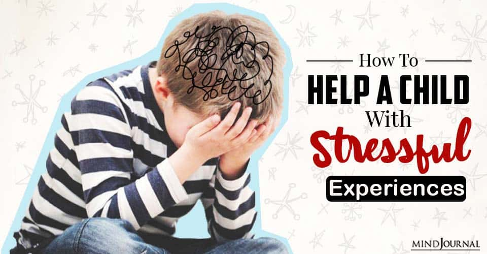 How To Help Your Child With Stressful Experiences