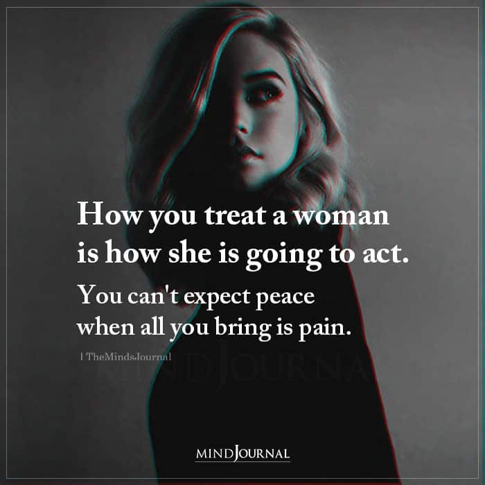 How You Treat A Woman Is How Shes Going To Act