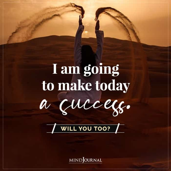 I Am Going To Make Today A Success