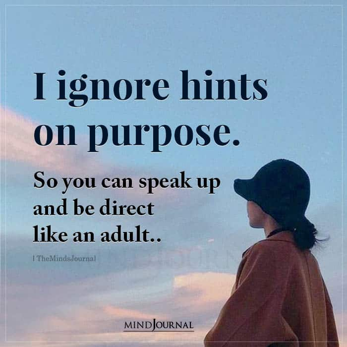 I Ignore Hints On Purpose So You Can Speak Up
