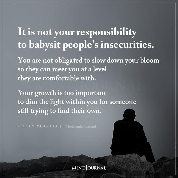 It Is Not Your Responsibility To Babysit Peoples Insecurities