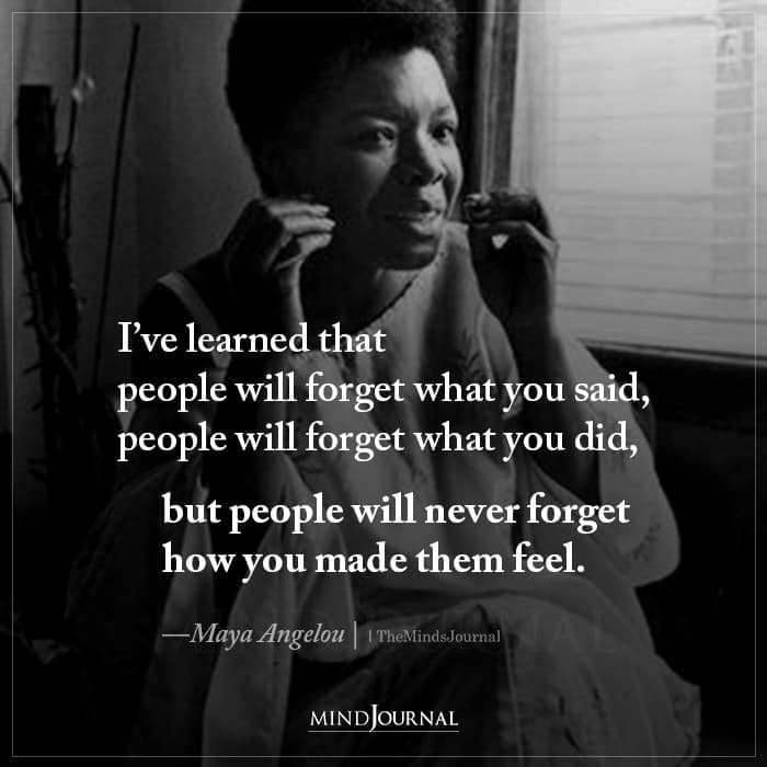 Ive Learned That People Will Forget What You Said