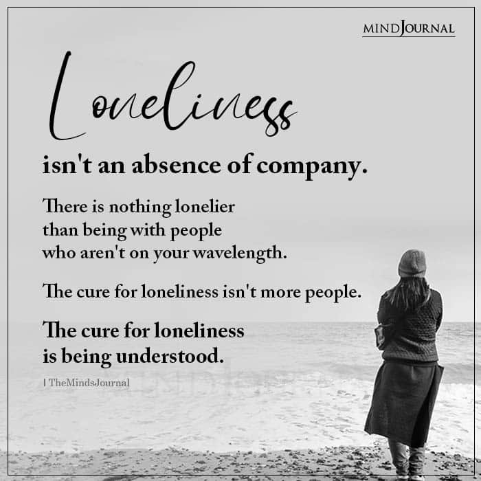 Loneliness Isnt An Absence Of Company