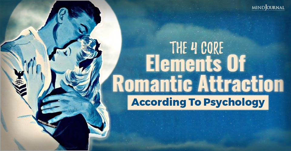 The 4 Core Elements Of Romantic Attraction, According To Psychology