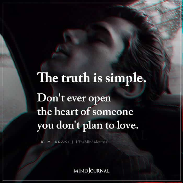 The Truth Is Simple Dont Ever Open The Heart