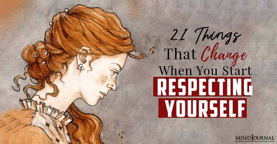 Things That Change When You Start Respecting Yourself