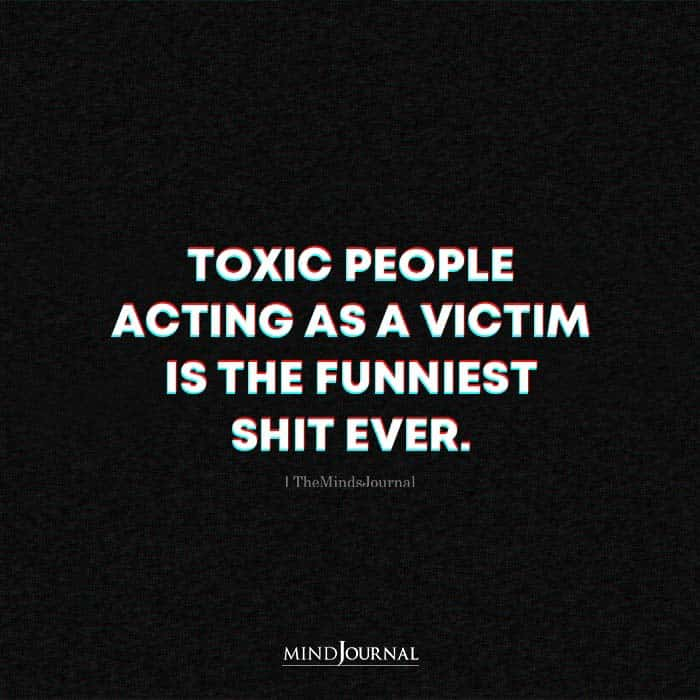 Toxic People Acting As A Victim Is The