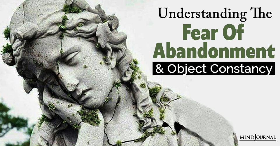 Understanding The Fear Of Abandonment And Object Constancy