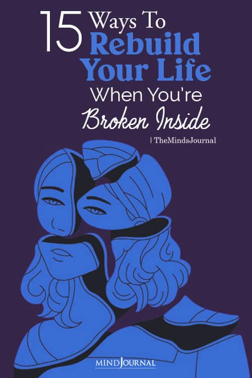 Ways To Rebuild Your Life When You're Broken Inside pin
