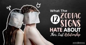 What The Zodiac Signs Hate About Their Last Relationship