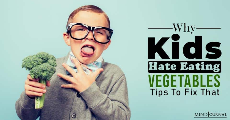 Why Kids Hate Eating Vegetables 9 Reasons and Tips To Fix That