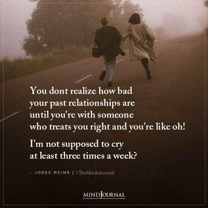 You Dont Realize How Bad Your Past Relationships