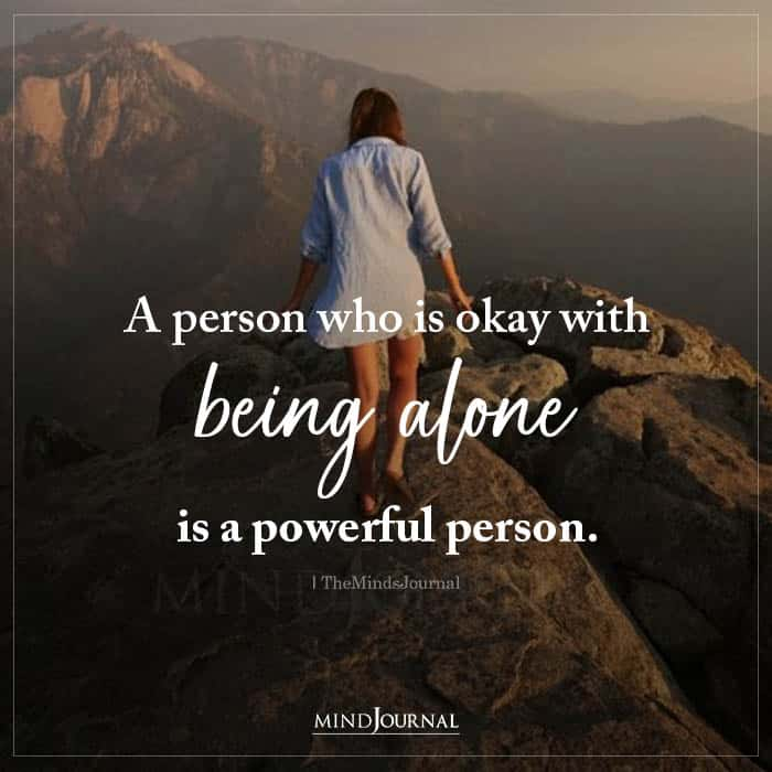 A Person Who Is Okay With Being Alone Is a Powerful Person