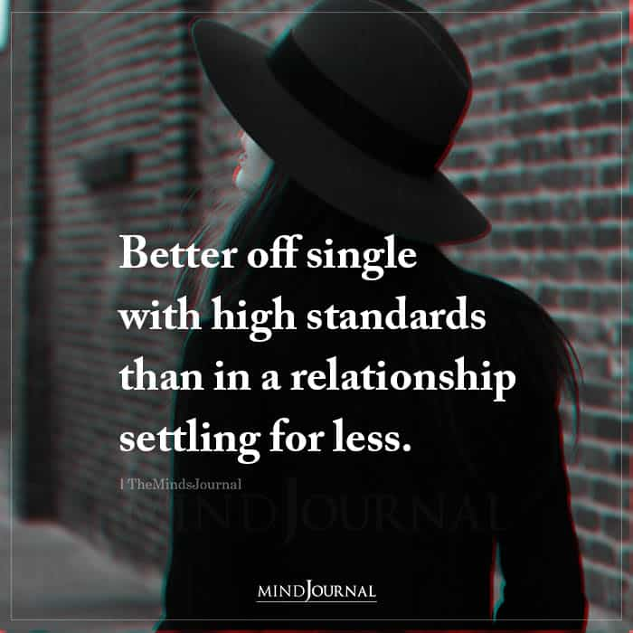 Better Off Single With High Standards Than In A Relationship