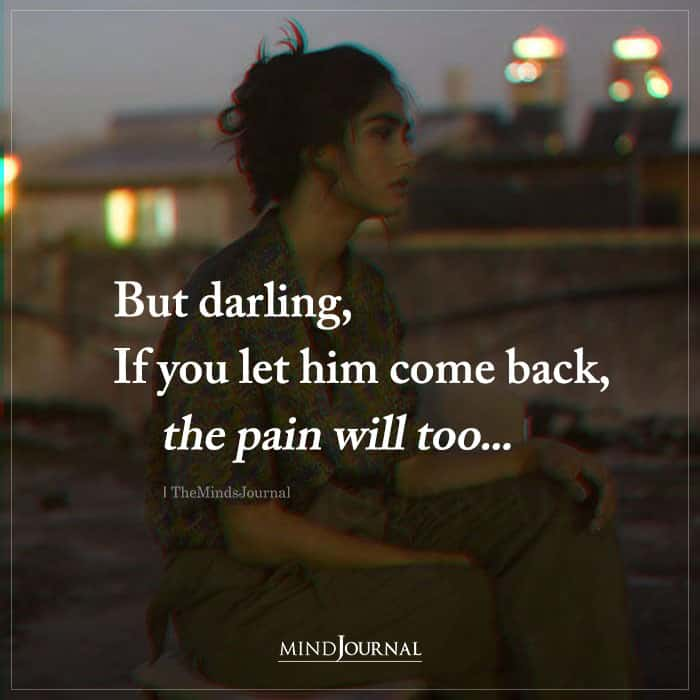 But Darling, If You Let Him Come Back, The Pain Will Too