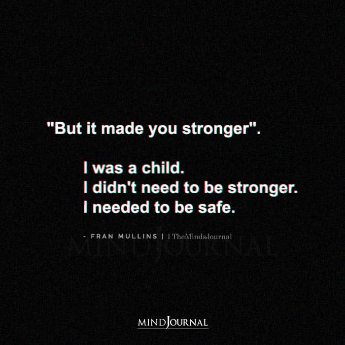 But It Made You Stronger