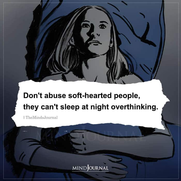 Dont Abuse Soft hearted People They Cant Sleep at Night