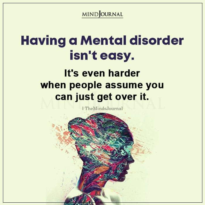 Having a Mental Disorder Isnt Easy