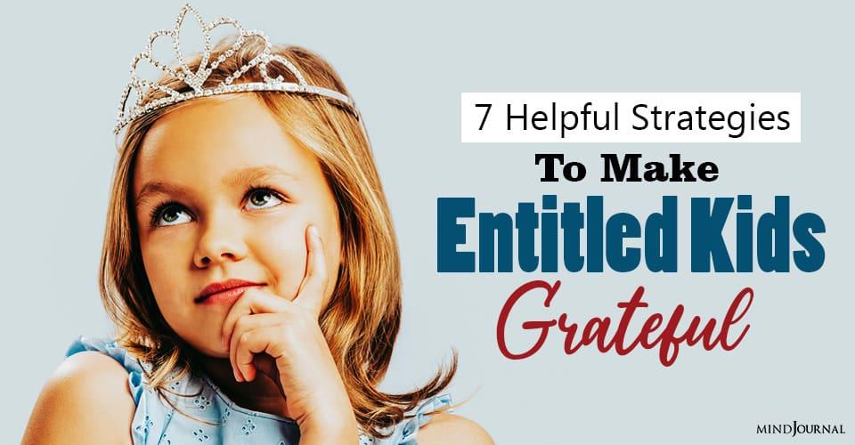 How To Make Entitled Kids Grateful