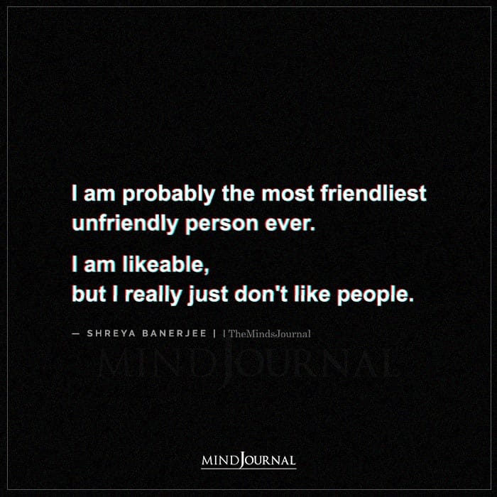 I Am Probably the Most Friendliest Unfriendly Person Ever
