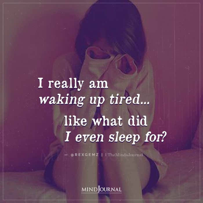 I Really am Waking Up Tired