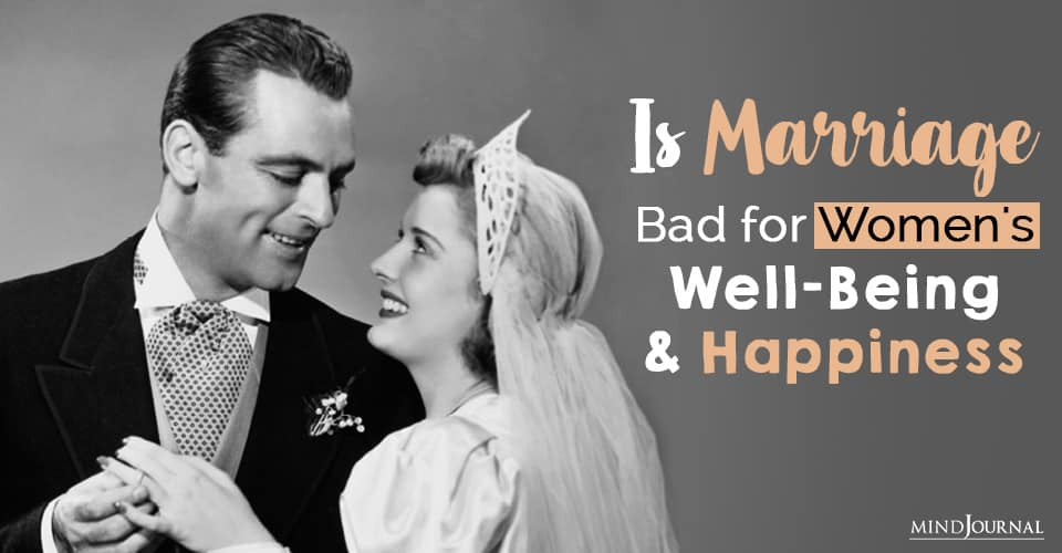 Is Marriage Bad for Women's Well-Being And Happiness