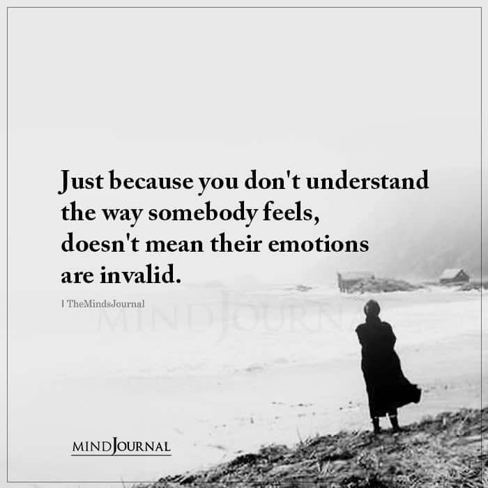 Just Because You Dont Understand The Way Somebody Feels