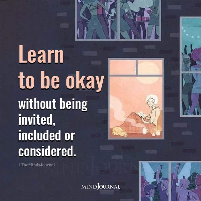 Learn to Be Okay Without Being Invited