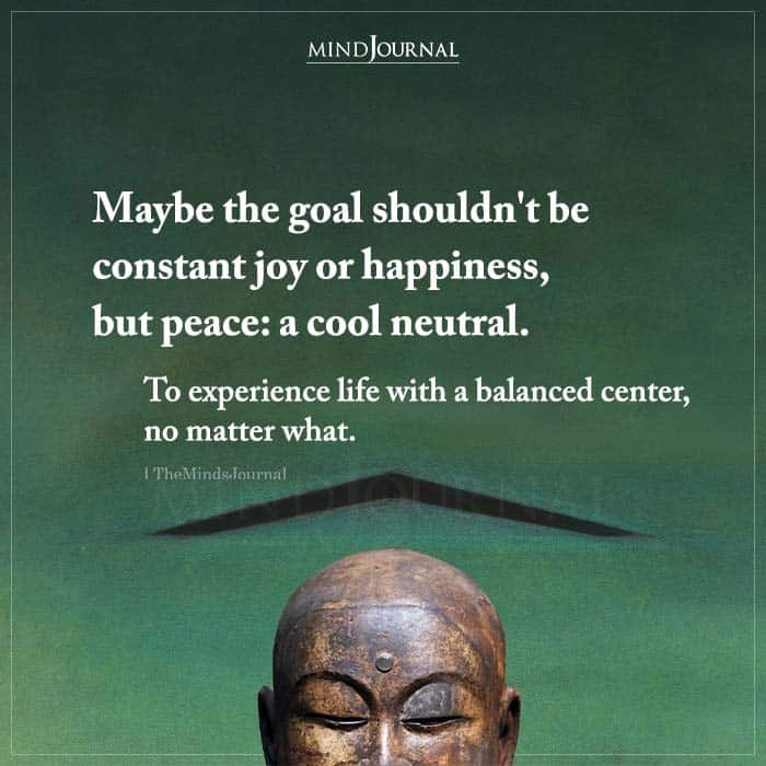 Maybe the Goal Shouldnt Be Constant Joy or Happiness