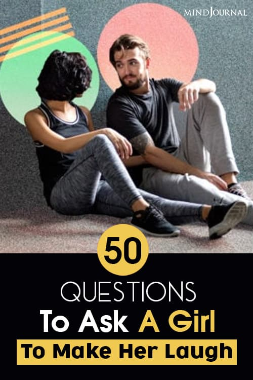 Questions Ask Girl Make Laugh