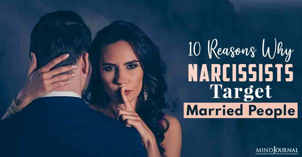 Reasons Why Narcissists Target Married People
