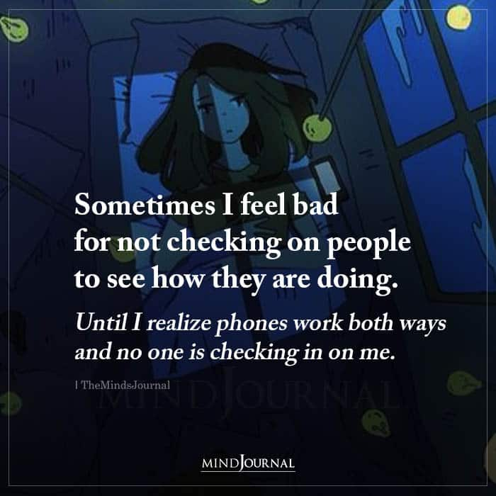 Sometimes I Feel Bad for Not Checking on With People