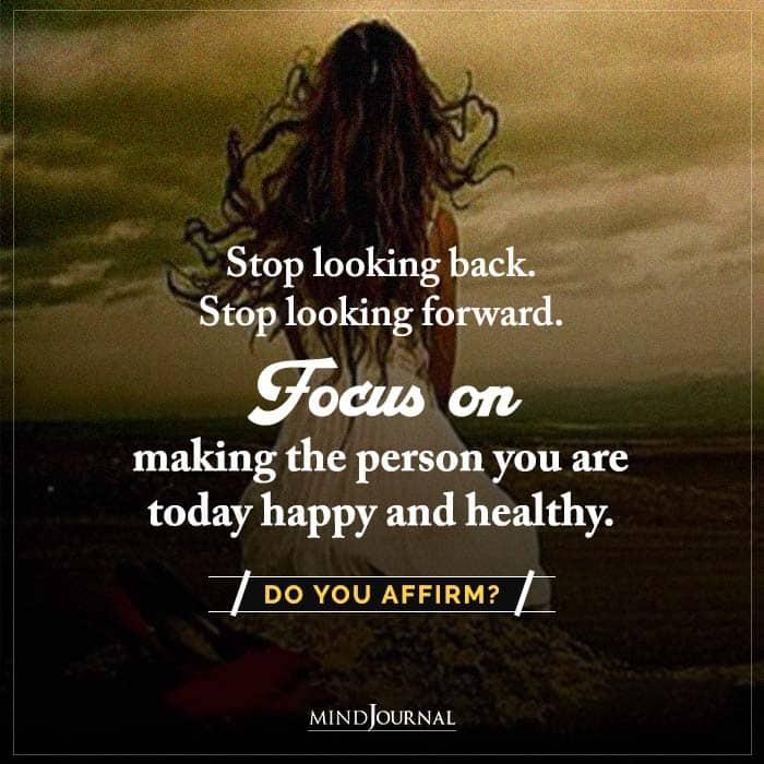 Stop Looking Back. Stop Looking Forward