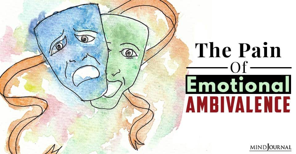 The Pain Of Emotional Ambivalence