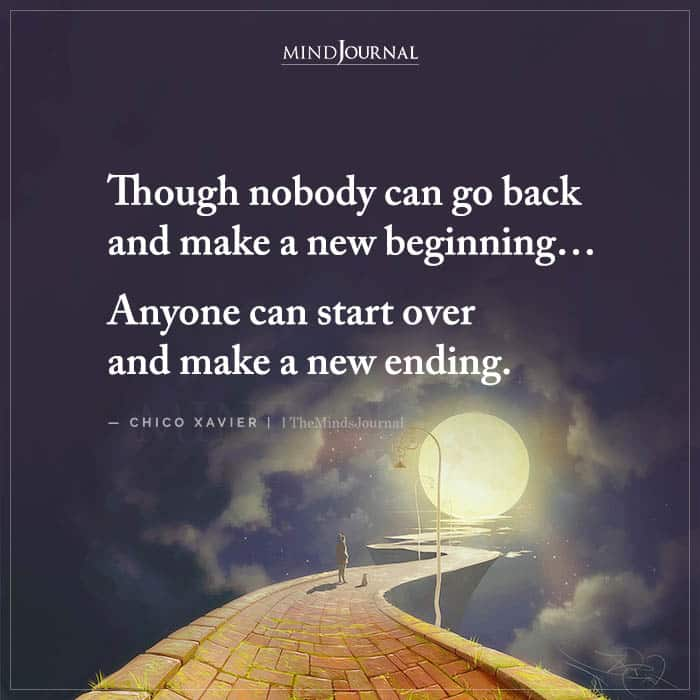 Though Nobody Can Go Back and Make a New Beginning