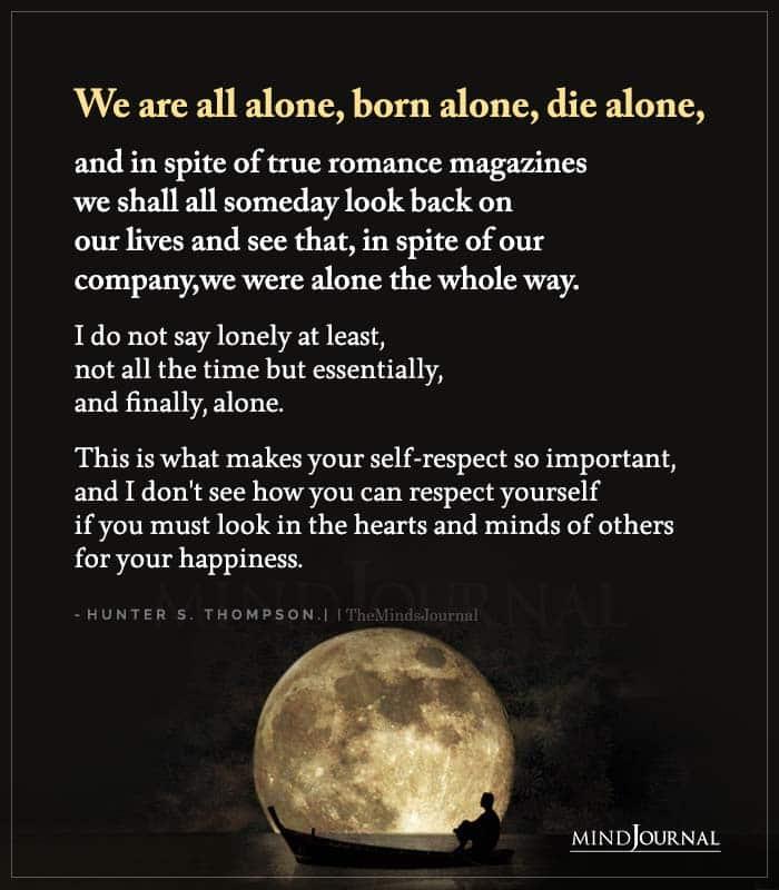 We Are All Alone Born Alone Die Alone