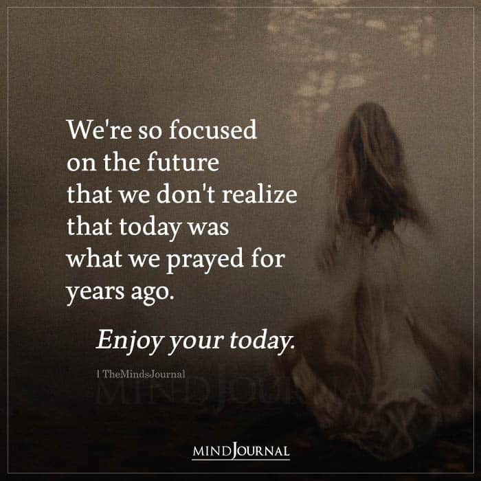 Were So Focused On The Future That We Dont Realize