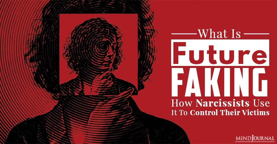 What Is Future Faking How Narcissists Use It