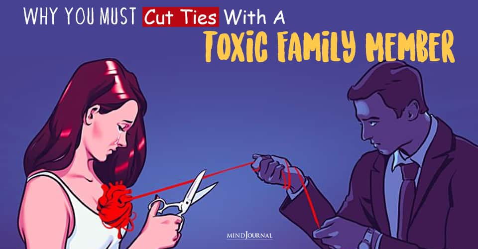 Why It's Okay To Cut Ties With A Toxic Family Member